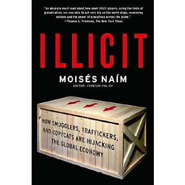 Illicit: How Smugglers, Traffickers, and Copycats are Hijacking the Global Economy (9781400078844)