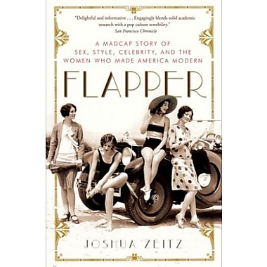 Flapper: A Madcap Story of Sex, Style, Celebrity, and the Women Who Made America Modern, New Book (9781400080540)