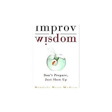 Improv Wisdom: Don't Prepare, Just Show Up, Used Book (9781400081882)