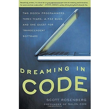 Dreaming in Code: Two Dozen Programmers, Three Years, 4,732 Bugs, and One Quest for Transcendent Software (9781400082476)