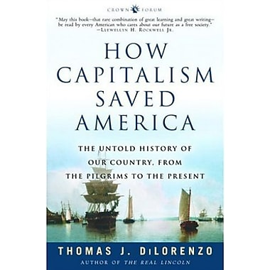 How Capitalism Saved America: The Untold History of Our Country, from the Pilgrims to the Present (9781400083312)