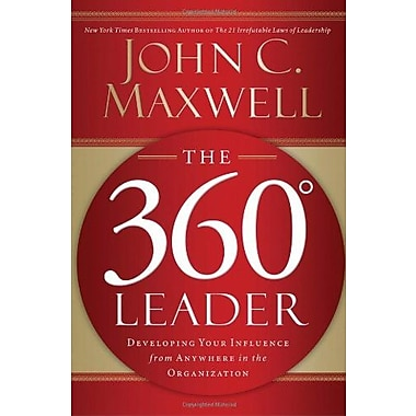 The 360 Degree Leader: Developing Your Influence from Anywhere in the Organization (9781400203598)