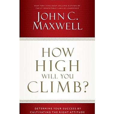 How High Will You Climb?: Determine Your Success by Cultivating the Right Attitude, Used Book (9781400205912)