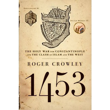 1453: The Holy War for Constantinople and the Clash of Islam and the West (9781401308506)