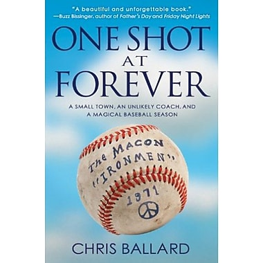 One Shot at Forever: A Small Town, an Unlikely Coach, and a Magical Baseball Season (9781401312664)