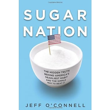 Sugar Nation: The Hidden Truth Behind America's Deadliest Habit and the Simple Way to Beat It, New Book (9781401323448)