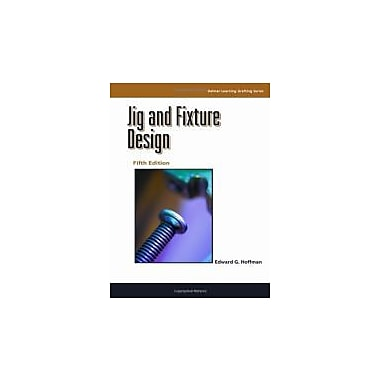 Jig and Fixture Design, 5E (Delmar Learning Drafting), New Book (9781401811075)