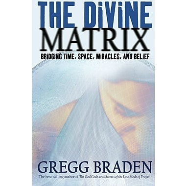 The Divine Matrix: Bridging Time, Space, Miracles, and Belief, New Book (9781401905736)