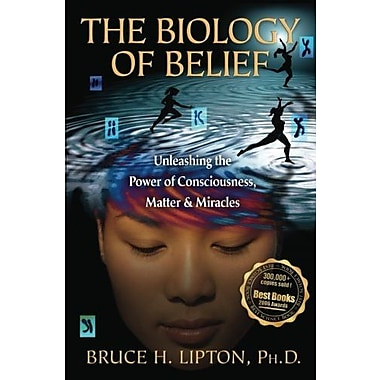 The Biology of Belief: Unleashing the Power of Consciousness, Matter, & Miracles, New Book (9781401923129)