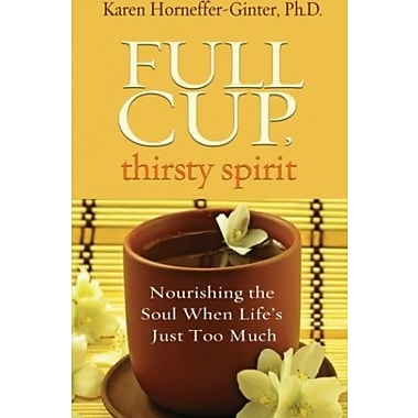Full Cup, Thirsty Spirit: Nourishing the Soul When Life's Just Too Much (9781401939939)