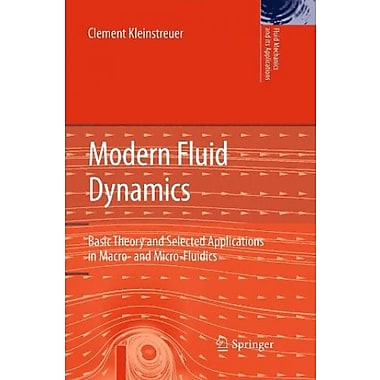 Modern Fluid Dynamics: Basic Theory and Selected Applications in Macro- and Micro-Fluidics (9781402086694), New Book