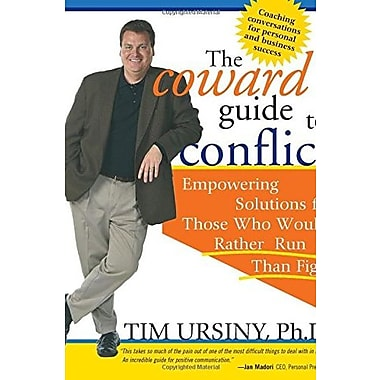The Coward's Guide to Conflict: Empowering Solutions for Those Who Would Rather Run Than Fight (9781402200557)