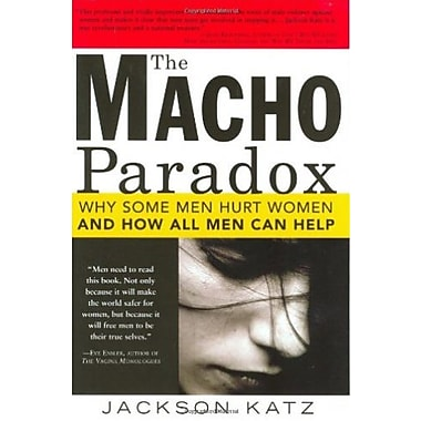 The Macho Paradox: Why Some Men Hurt Women and and How All Men Can Help, New Book (9781402204012)