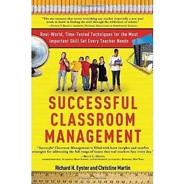 Successful Classroom Management: Real-World, Time-Tested Techniques for the Most Important Skill Set Every Teacher Needs