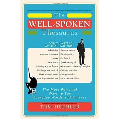 The Well-Spoken Thesaurus: The Most Powerful Ways to Say Everyday Words and Phrases, New Book (9781402243059)