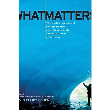 What Matters: The World's Preeminent Photojournalists and Thinkers Depict Essential Issues of Our Time (9781402758348)