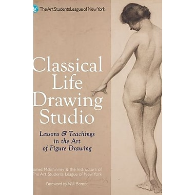 Classical Life Drawing Studio: Lessons & Teachings in the Art of Figure Drawing (9781402762291), New Book