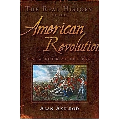 The Real History of the American Revolution: A New Look at the Past (Real History Series), New Book (9781402768163)
