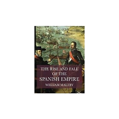 The Rise and Fall of the Spanish Empire (9781403917928)