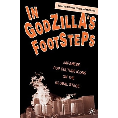 In Godzilla's Footsteps: Japanese Pop Culture Icons on the Global Stage, New Book (9781403964632)