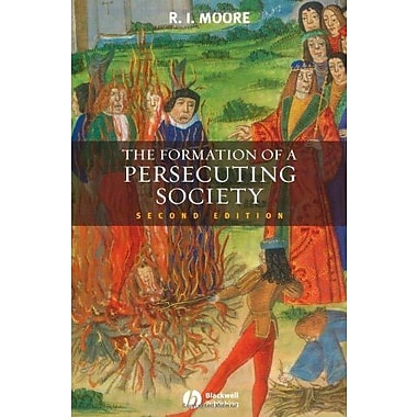 The Formation of a Persecuting Society: Authority and Deviance in Western Europe 950-1250, New Book (9781405129640)