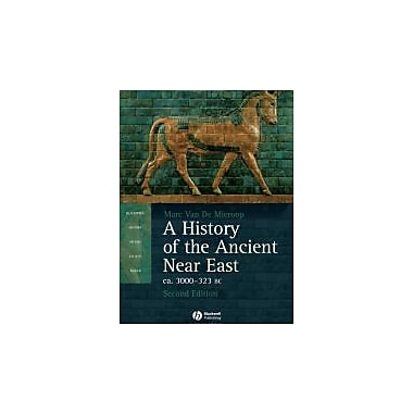 A History of the Ancient Near East ca. 3000 - 323 BC, 2nd Edition, New Book (9781405149112)