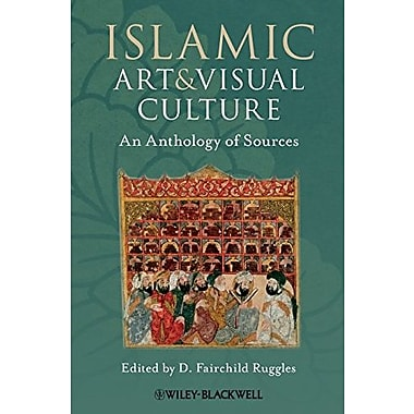 Islamic Art and Visual Culture: An Anthology of Sources, New Book (9781405154024)