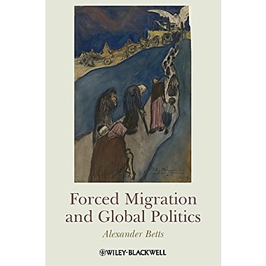 Forced Migration and Global Politics, New Book (9781405180320)