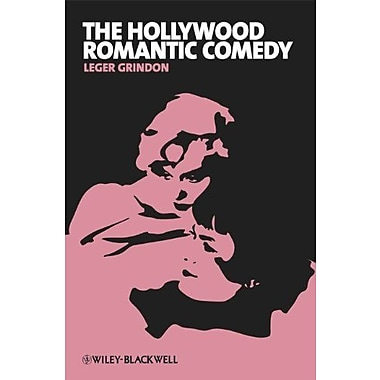 The Hollywood Romantic Comedy: Conventions, History and Controversies, New Book (9781405182652)