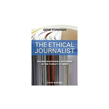 The Ethical Journalist: Making Responsible Decisions in the Pursuit of News, New Book (9781405183949)