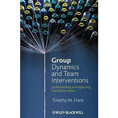 Group Dynamics and Team Interventions: Understanding and Improving Team Performance, New Book (9781405186704)