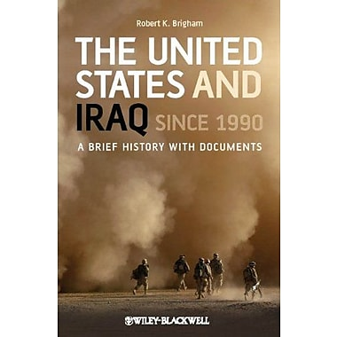 The United States and Iraq Since 1990: A Brief History with Documents, New Book (9781405198998)