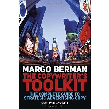 The Copywriter's Toolkit: The Complete Guide to Strategic Advertising Copy, Used Book (9781405199537)