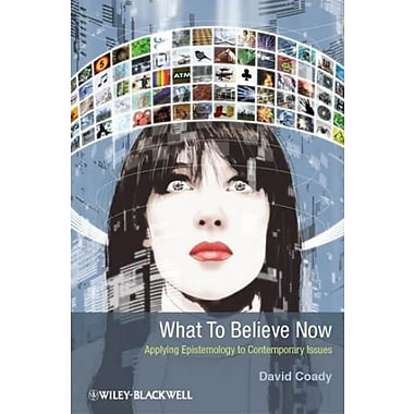 What to Believe Now: Applying Epistemology to Contemporary Issues, Used Book (9781405199940)