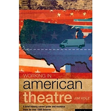 Working in American Theatre: A Brief History, Career Guide and Resource Book for over 1000 Theatres, New Book (9781408134733)