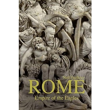 Rome: Empire of the Eagles, 753 BC - AD 476, Used Book (9781408229200)