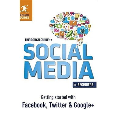 The Rough Guide to Social Media for Beginners: Getting Started with Facebook, Twitter and Google+ (9781409358336)
