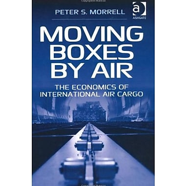 Moving Boxes by Air: The Economics of International Air Cargo (9781409402527)