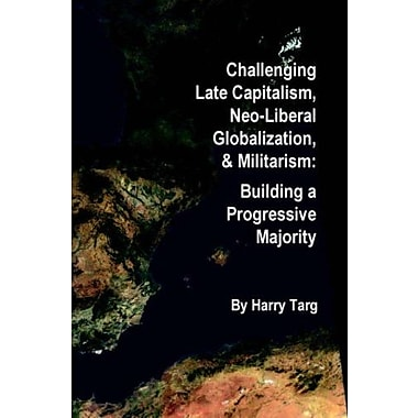 Challenging Late Capitalism, Neoliberal Globalization, & Militarism, New Book (9781411677265)