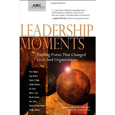 Leadership Moments: Turning Points That Changed Lives and Organizations, New Book (9781412099646)
