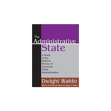 The Administrative State: A Study of the Political Theory of American Public Administration (9781412805971)