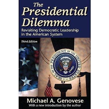 The Presidential Dilemma: Revisiting Democratic Leadership in the American System, Used Book (9781412811125)
