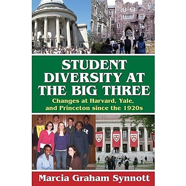 Student Diversity at the Big Three: Changes at Harvard, Yale, and Princeton since the 1920s, New Book (9781412814614)