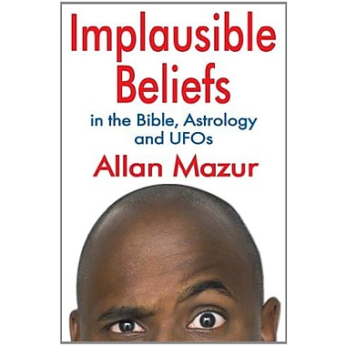 Implausible Beliefs: In the Bible, Astrology, and UFOs, New Book (9781412847544)