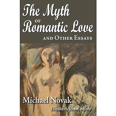The Myth of Romantic Love and Other Essays (9781412847797)