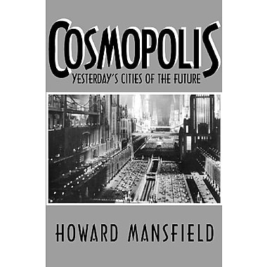 Cosmopolis: Yesterday's Cities of the Future (9781412848596)