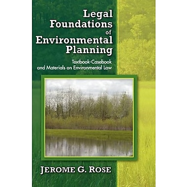 Legal Foundations of Environmental Planning: Textbook-Casebook and Materials on Environmental Law, New Book (9781412849272)