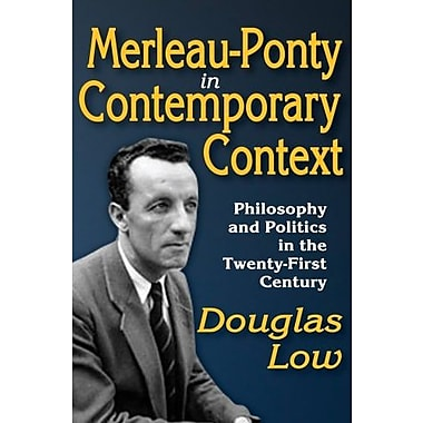 Merleau-Ponty in Contemporary Context: Philosophy and Politics in the Twenty-First Century (9781412849401)