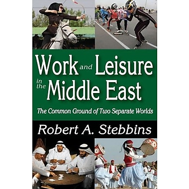 Work and Leisure in the Middle East: The Common Ground of Two Separate Worlds, Used Book (9781412849470)
