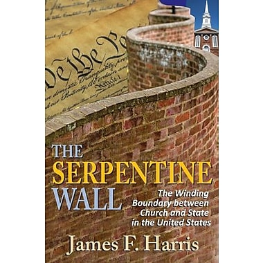 The Serpentine Wall: The Winding Boundary between Church and State in the United States (9781412849708)